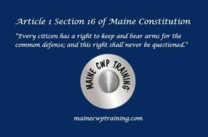 Maine CWP Training,  Article 1 Section 16 of Maine Constitution https://mainecwptraining.com
